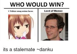 Smug Meme Face - who would win lord of memes 1 trillion smug anime faces its a