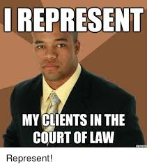 Zip Meme - i represent my clients in the court of law zipmeme represent