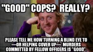 Blind Meme - meme creator good cops really please tell me how turning a