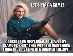 Shots Meme - lets playa game google your first name followedby glamour shot