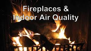 fireplaces u0026 indoor air quality youtube