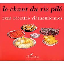 livre cuisine vietnamienne le chant du riz pilé cent recettes vietnamiennes livre cuisines