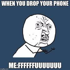 Drop Phone Meme - y u no meme imgflip
