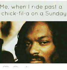 Chick Fil A Meme - me when i ride past a chick fil a on a sunday chick fil a meme on