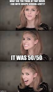 Joseph Gordon Levitt Meme - bad pun anna kendrick meme imgflip