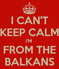 Original Keep Calm Meme - i can t keep calm i m from the balkans everything pinterest
