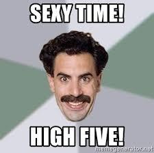 Sexy Time Meme - sexy time high five advice borat meme generator