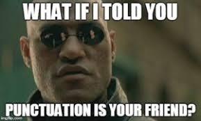 Punctuation Meme - punctuation memes and choice open english slcc