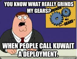 Deployment Memes - you know what really grinds my gears when people call kuwait a