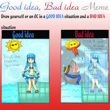 Good Idea Meme - good idea bad idea meme exle by roboabogadosismylord on deviantart