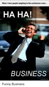 Conference Room Meme - when i hear people laughing in the conference room ha ha business