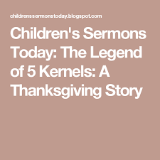 children s sermons today the legend of 5 kernels a thanksgiving