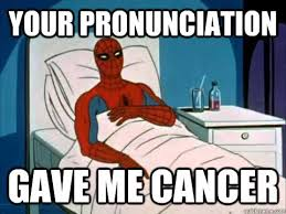 Pronounciation Of Meme - your pronunciation gave me cancer gave me cancer quickmeme