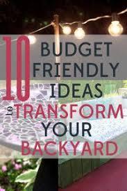 Transform Your Backyard by 10 Budget Friendly Ideas To Transform Your Backyard