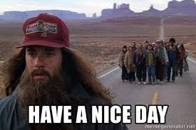 Have A Nice Day Meme - have a nice day forrest gump beard meme generator