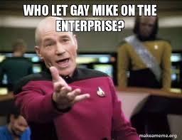 Gay Meme - meme who let gay mike on the enterprise ha ha funny