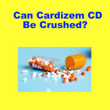 can cardizem cd be crushed for gtube pharmacists and student