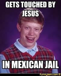 Jail Meme - gets touched by jesus in mexican jail meme factory funnyism