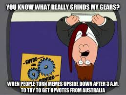What Grinds My Gears Meme - livememe com grinds my australian gears