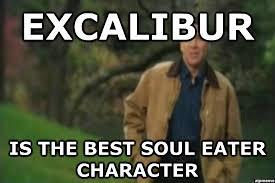Excalibur Meme - un categorized excalibur is the best soul eater character