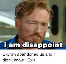 Disappoint Meme - i am disappoint skyrah abandoned us and i didn t know exia meme