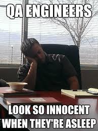 Qa Memes - qa engineers look so innocent when they re asleep sleepy qa
