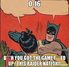 Raider Nation Memes - 0 16 b h you got the game f ed up this raider nation meme