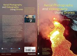 photography and videography book aerial photography and videography using drone by eric