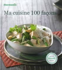 livre cuisine thermomix livre de recettes ma cuisine 100 façons tm31 vorwerk thermomix