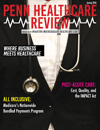 penn healthcare review spring 2016 by wharton undergraduate