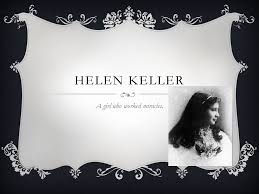 Becoming Blind Helen Keller A Who Worked Miracles Topics Young Helen