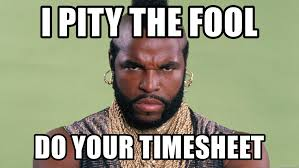 I Pity The Fool Meme - i pity the fool do your timesheet mr t pity the fool meme generator