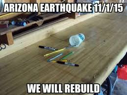 Earthquake Meme - had a 4 4 earthquake in arizona sunday night imgur