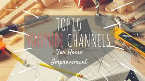 best home design youtube channels the top 10 home improvement youtube channels