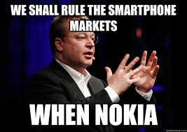 Funny Nokia Memes - we shall rule the smartphone markets when nokia stephen elop