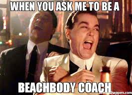 Beach Body Meme - when you ask me to be a beachbody coach meme ray liota 48949
