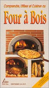 cuisine au bois amazon fr comprendre utiliser et cuisiner au four à bois