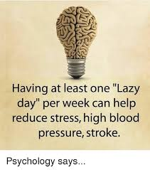 Lazy Day Meme - having at least one lazy day per week can help reduce stress high