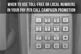 when to use toll free or local numbers in your pay per call