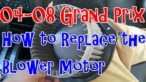 04 08 pontiac grand prix how to remove or replace the blower