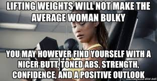 Woman Lifting Weights Meme - lifting weights will not make the average woman bulky you may