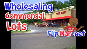 how to wholesale u0026 flip commercial lots for quick cash real