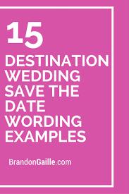 destination wedding invitation wording exles 15 destination wedding save the date wording exles