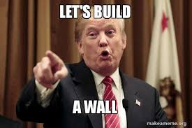 Build A Meme - let s build a wall donald trump says make a meme