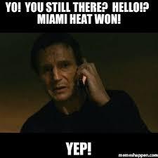 Miami Heat Memes - yo you still there hello miami heat won yep meme taken 8912