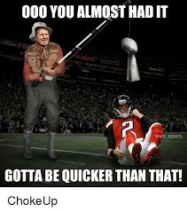 Nfl Memes Funny - 000 you almost had it memes gotta be quicker than that chokeup