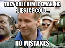 Cold Calling Meme - they call him iceman he flies ice cold no mistakes make a meme