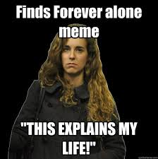 Forever Alone Girl Meme - finds forever alone meme this explains my life angry sweater