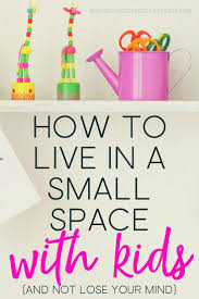 how to live in a small space with kids and not lose your mind