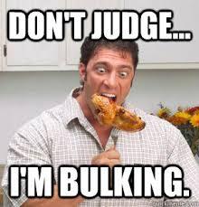 Bulking Memes - don t judge i m bulking bulking problems quickmeme